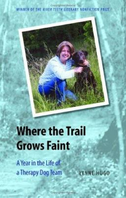 Cover image for Where the trail grows faint : a year in the life of a therapy dog team