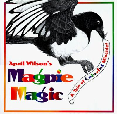Cover image for April Wilson's magpie magic : a tale of colorful mischief