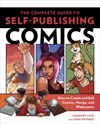 Cover image for The complete guide to self-publishing comics : how to create and sell comic books, manga, and webcomics