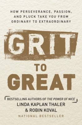 Cover image for Grit to great : how perseverance, passion, and pluck take you from ordinary to extraordinary