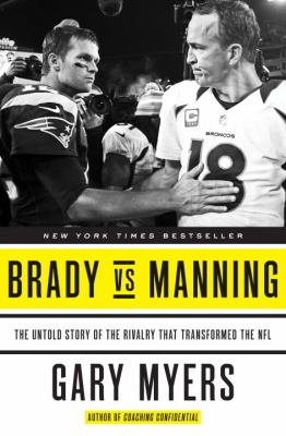 Cover image for Brady vs Manning : the untold story of the rivalry that transformed the NFL