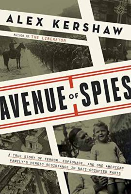 Cover image for Avenue of spies : a true story of terror, espionage, and one American family's heroic resistance in Nazi-occupied Paris