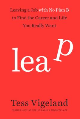 Cover image for Leap : leaving a job with no Plan B to find the career and life you really want