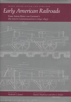 Cover image for Early American railroads : Franz Anton Ritter von Gerstner's Die innern Communicationen (1842-1843)