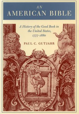 Cover image for An American Bible : a history of the Good Book in the United States, 1777-1880