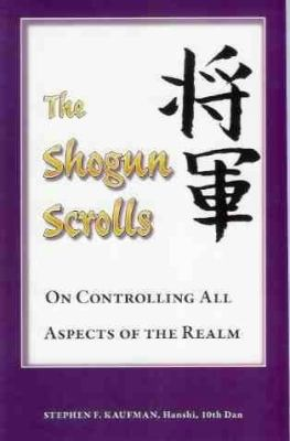 Cover image for The shogun scrolls = Shogun no rin : on controlling all aspects of the realm