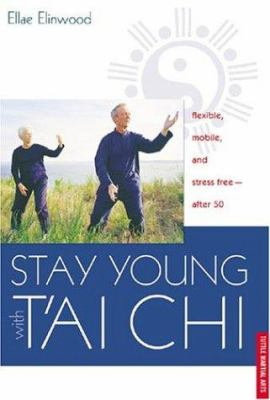 Cover image for Stay young with t'ai chi : flexible, mobile, and stress free-after 50