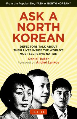 Cover image for Ask a North Korean : defectors talk about their lives inside the world's most secretive nation