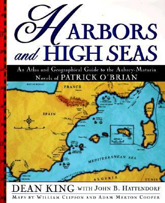 Cover image for Harbors and high seas : an atlas and geographical guide to the Aubrey-Maturin novels of Patrick O'Brian