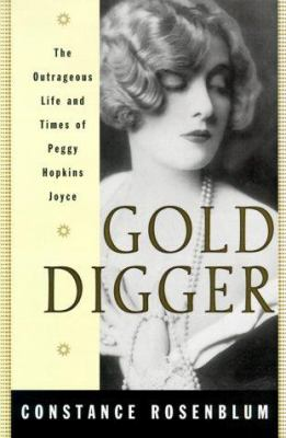 Cover image for Gold digger : the outrageous life and times of Peggy Hopkins Joyce