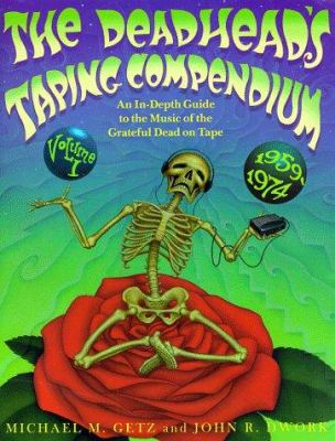 Cover image for The Deadhead's taping compendium : an in-depth guide to the music of the Grateful Dead on tape