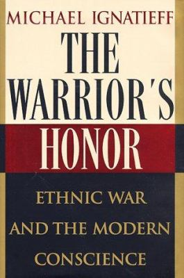 Cover image for The warrior's honor : ethnic war and the modern conscience