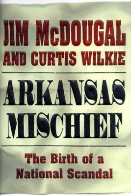 Cover image for Arkansas mischief : the birth of a national scandal