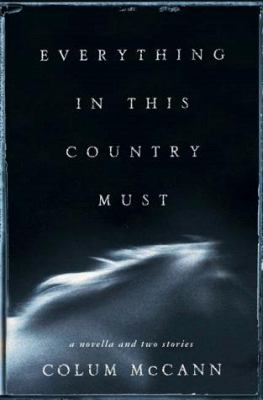 Cover image for Everything in this country must : a novella and two stories