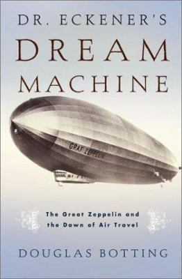 Cover image for Dr. Eckener's dream machine : the great Zeppelin and the dawn of air travel