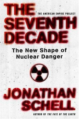 Cover image for The seventh decade : the new shape of nuclear danger