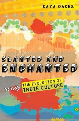 Cover image for Slanted and enchanted : the evolution of indie culture