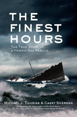 Cover image for The finest hours : the true story of a heroic sea rescue