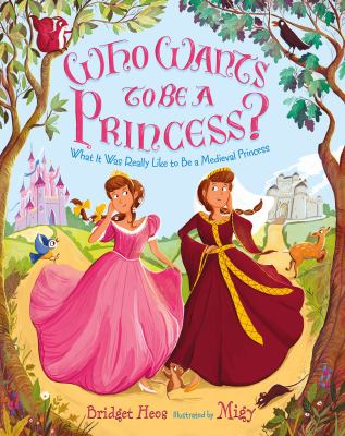 Cover image for Who wants to be a princess? : what it was really like to be a medieval princess