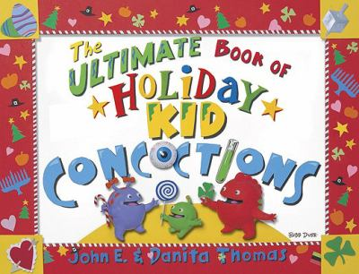 Cover image for The ultimate book of holiday kid concoctions : more than 50 wacky, wild, & crazy concoctions for all occasions