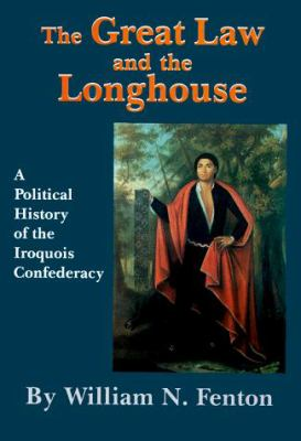 Cover image for The Great Law and the longhouse : a political history of the Iroquois Confederacy