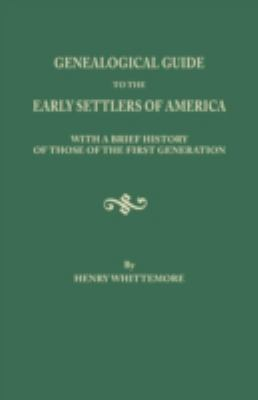 Cover image for Genealogical guide to the early settlers of America : with a brief history of those of the first generation and references to the various local histories, and other sources of information where additional data may be found