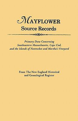 Cover image for Mayflower source records : primary data concerning southeastern Massachusetts, Cape Cod, and the islands of Nantucket and Martha's Vineyard : from the New England historical and genealogical register