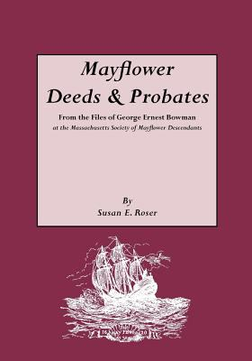 Cover image for Mayflower deeds & probates : from the files of George Ernest Bowman at the Massachusetts Society of Mayflower Descendants