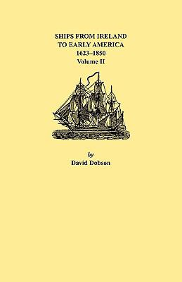 Cover image for Ships from Ireland to early America, 1623-1850. Vol. II