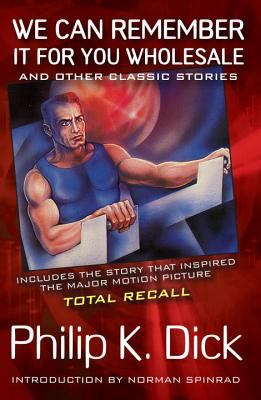 Cover image for We can remember it for you wholesale and other classic stories