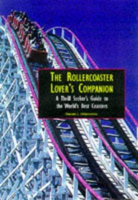 Cover image for The roller coaster lover's companion : a thrill-seeker's guide to the world's best coasters