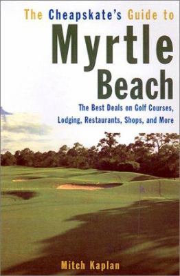 Cover image for The cheapskate's guide to Myrtle Beach : the best deals on golf courses, lodging, restaurants, shops and more