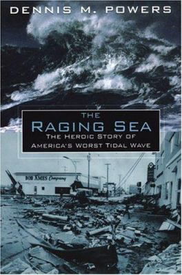 Cover image for The raging sea : the powerful account of the worst tsunami in U.S. history