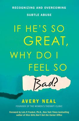 Cover image for If he's so great, why do I feel so bad? : recognizing and overcoming subtle abuse