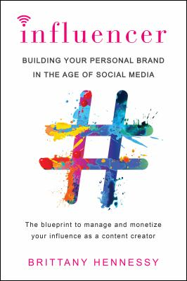 Cover image for Influencer : building your personal brand in the age of social media