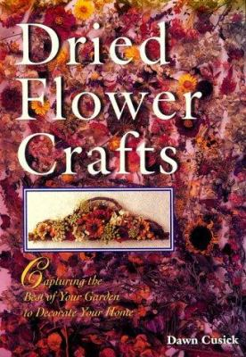Cover image for Dried flower crafts : capturing the best of your garden to decorate your home
