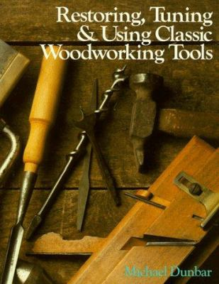 Cover image for Restoring, tuning & using classic woodworking tools