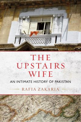 Cover image for The upstairs wife : an intimate history of Pakistan