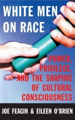 Cover image for White men on race : power, privilege, and the shaping of cultural consciousness