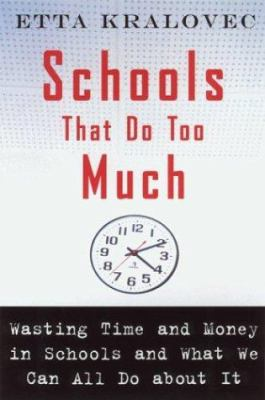 Cover image for Schools that do too much : wasting time and money in schools and what we can all do about it