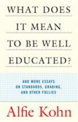 Cover image for What does it mean to be well educated? : and more essays on standards, grading, and other follies