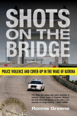 Cover image for Shots on the bridge : police violence and cover-up in the wake of Katrina