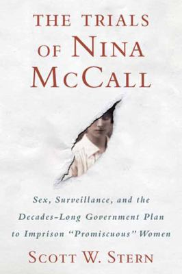 "Cover image for The trials of Nina McCall : sex, surveillance, and the decades-long government plan to imprison ""promiscuous"" women"