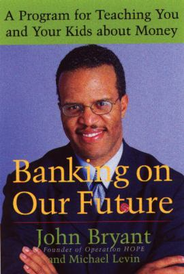 Cover image for Banking on our future : a program for teaching you and your kids about money
