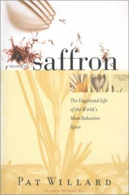 Cover image for Secrets of saffron : the vagabond life of the world's most seductive spice
