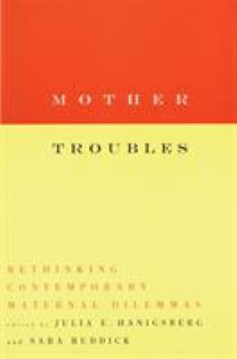 Cover image for Mother troubles : rethinking contemporary maternal dilemmas