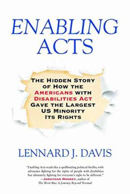 Cover image for Enabling acts : the hidden story of how the Americans with Disabilities Act gave the largest US minority its rights