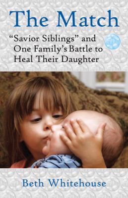 "Cover image for The match : ""savior siblings"" and one family's battle to heal their daughter"