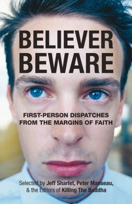 Cover image for Believer, beware : first-person dispatches from the margins of faith