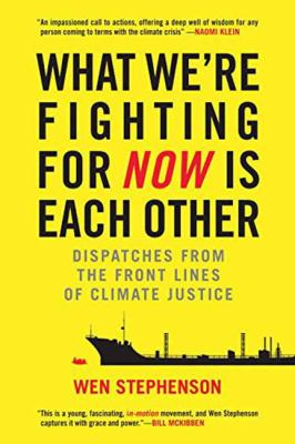 Cover image for What we're fighting for now is each other : dispatches from the front lines of climate justice